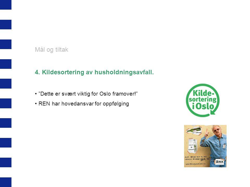 """Mål og tiltak 4. Kildesortering av husholdningsavfall. """"Dette er svært viktig for Oslo framover!"""" REN har hovedansvar for oppfølging"""