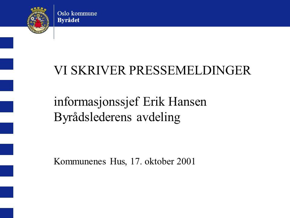 VI SKRIVER PRESSEMELDINGER informasjonssjef Erik Hansen Byrådslederens avdeling Kommunenes Hus, 17.
