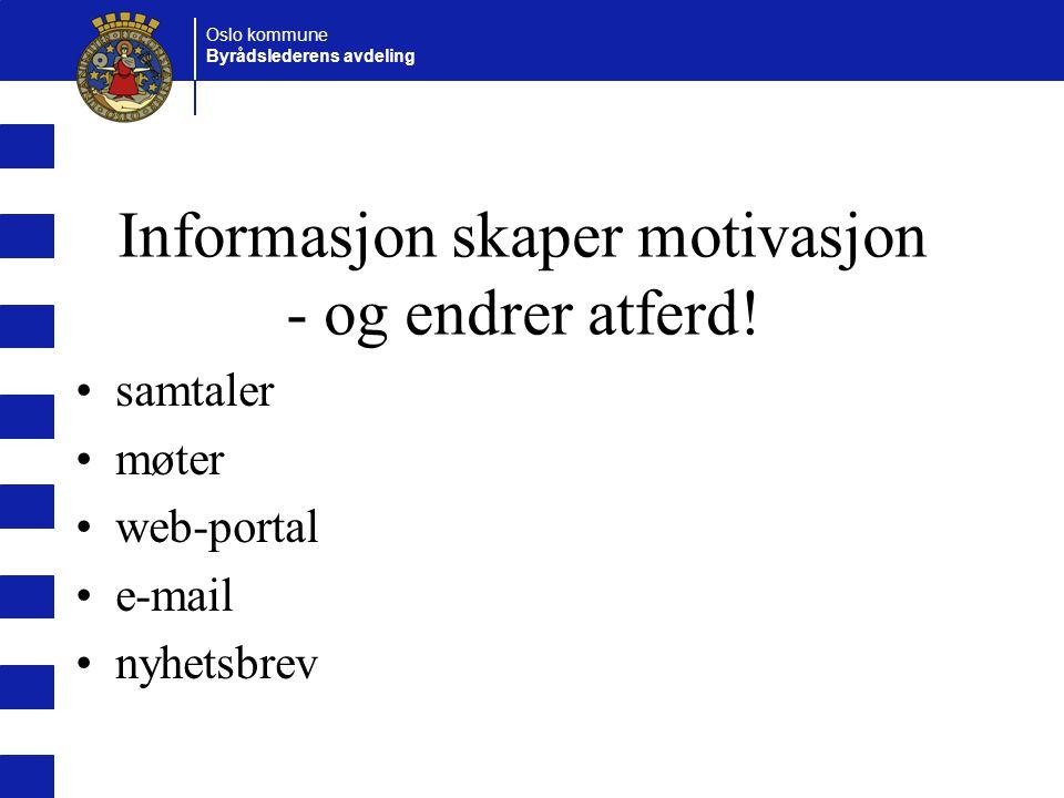 Oslo kommune Byrådslederens avdeling Informasjon skaper motivasjon - og endrer atferd.