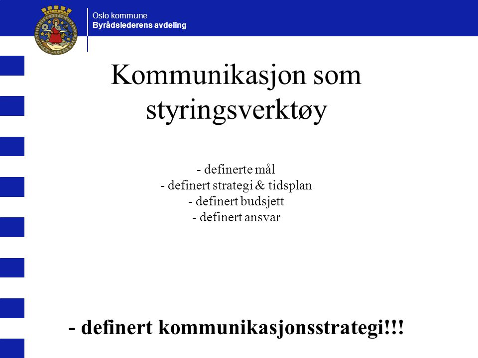 Oslo kommune Byrådslederens avdeling VIKTIG.Synlige ledere Tydelige ledere Helhet vs.