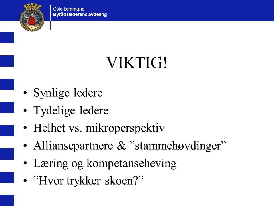 Oslo kommune Byrådslederens avdeling VIKTIG. Synlige ledere Tydelige ledere Helhet vs.
