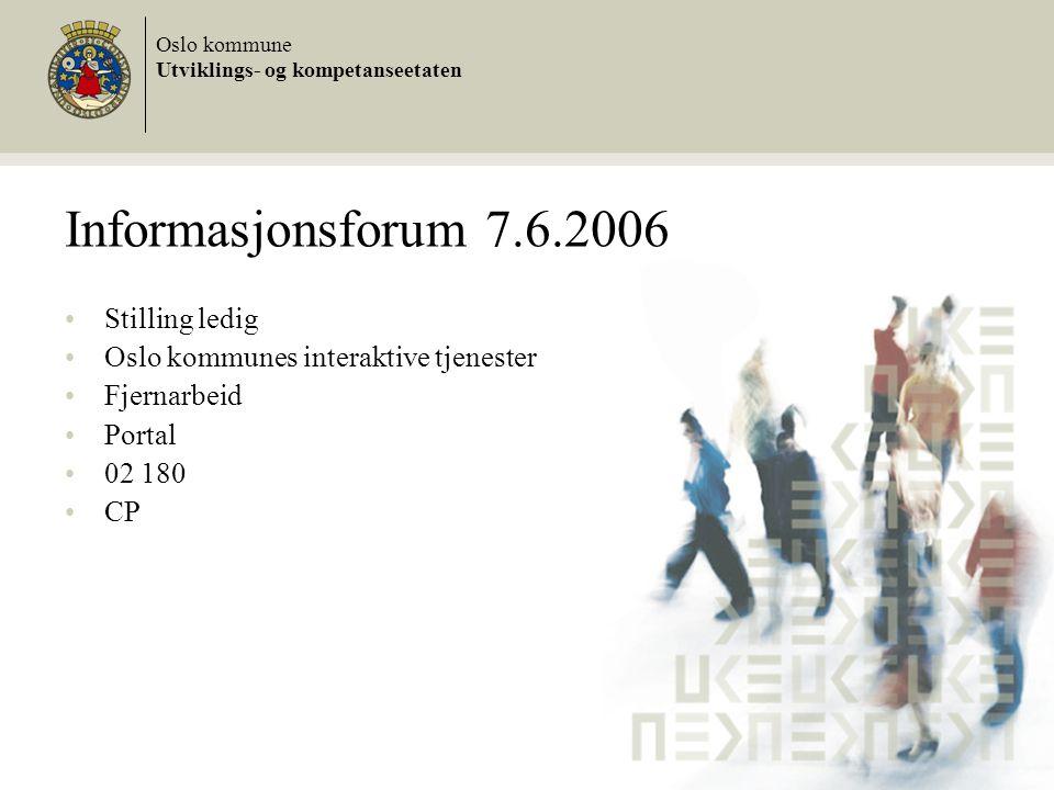 Informasjonsforum 7.6.2006 Stilling ledig Oslo kommunes interaktive tjenester Fjernarbeid Portal 02 180 CP Oslo kommune Utviklings- og kompetanseetaten