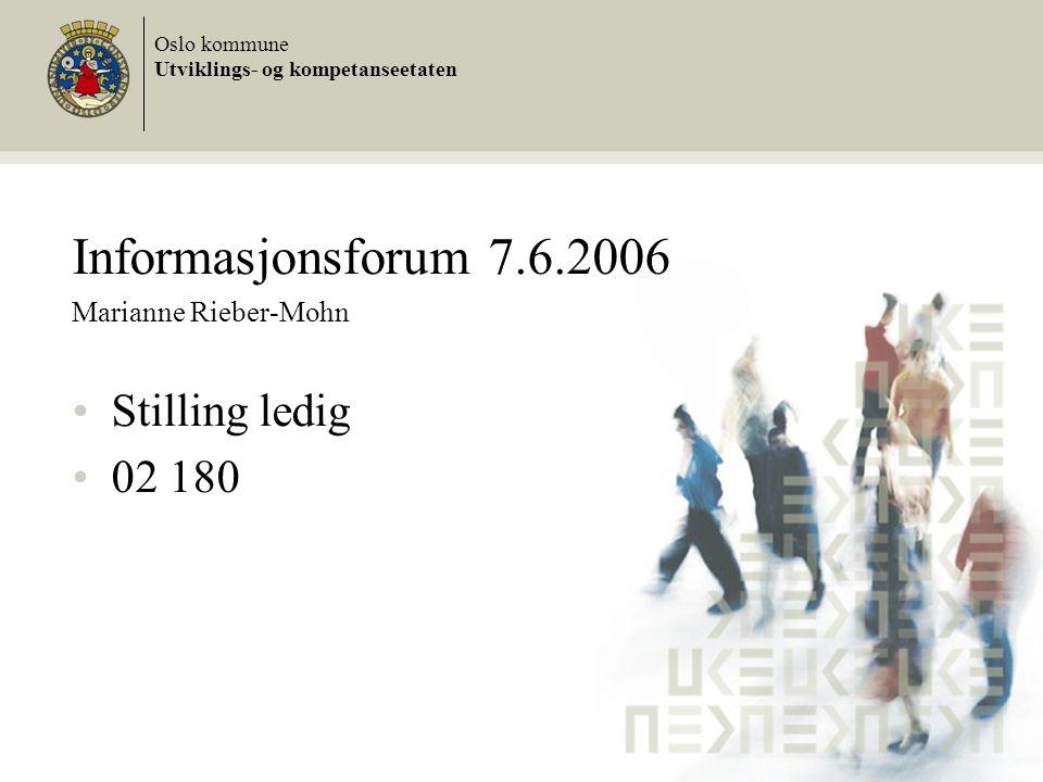 Informasjonsforum 7.6.2006 Marianne Rieber-Mohn Stilling ledig 02 180 Oslo kommune Utviklings- og kompetanseetaten