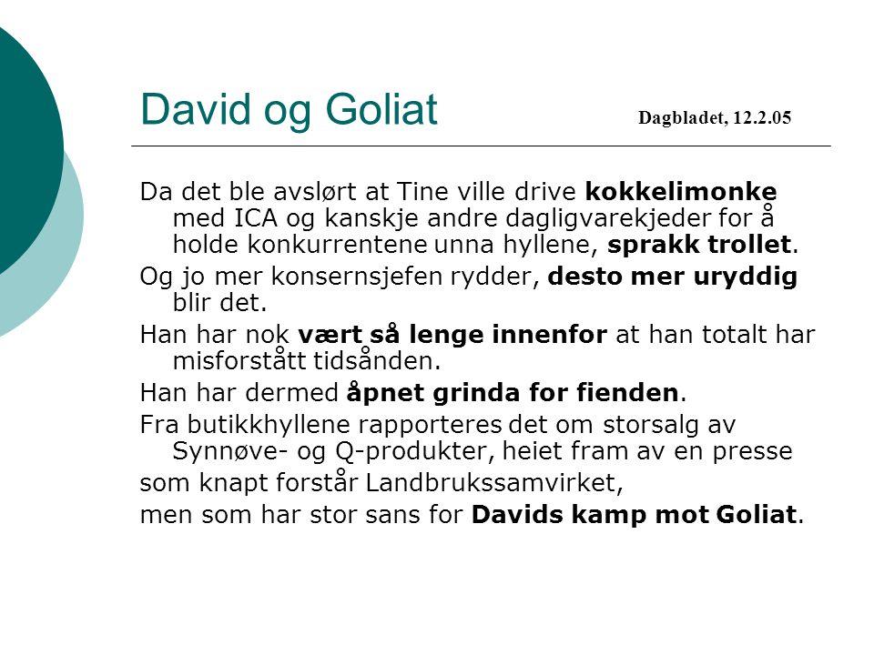 David og Goliat Da det ble avslørt at Tine ville drive kokkelimonke med ICA og kanskje andre dagligvarekjeder for å holde konkurrentene unna hyllene,