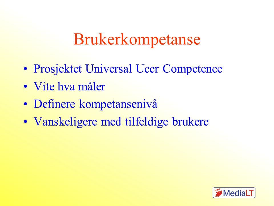 Brukerkompetanse Prosjektet Universal Ucer Competence Vite hva måler Definere kompetansenivå Vanskeligere med tilfeldige brukere