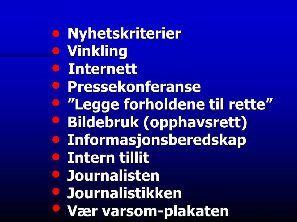 """2 Nyhetskriterier Vinkling Internett Pressekonferanse """"Legge forholdene til rette"""" Bildebruk (opphavsrett) Informasjonsberedskap Intern tillit Journal"""