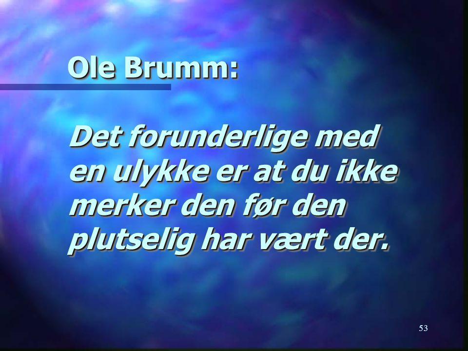 53 Ole Brumm: Det forunderlige med en ulykke er at du ikke merker den før den plutselig har vært der.