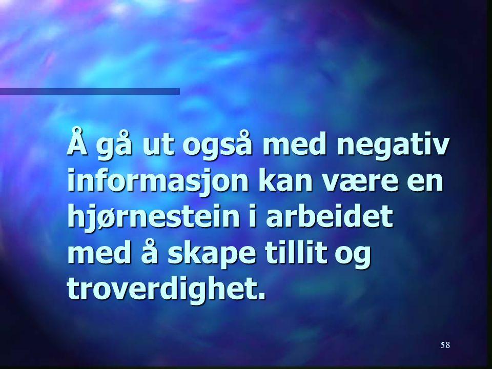 58 Å gå ut også med negativ informasjon kan være en hjørnestein i arbeidet med å skape tillit og troverdighet.
