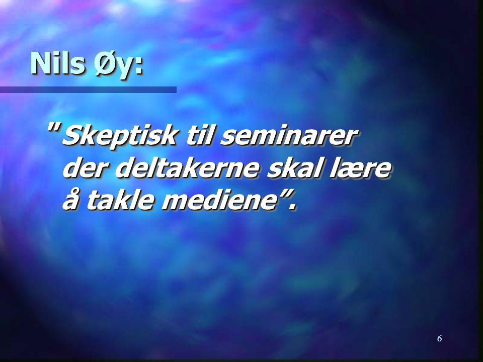 "6 Nils Øy: "" Skeptisk til seminarer der deltakerne skal lære å takle mediene""."