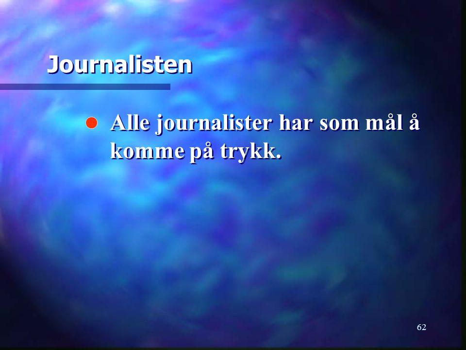 62 Alle journalister har som mål å komme på trykk. Journalisten