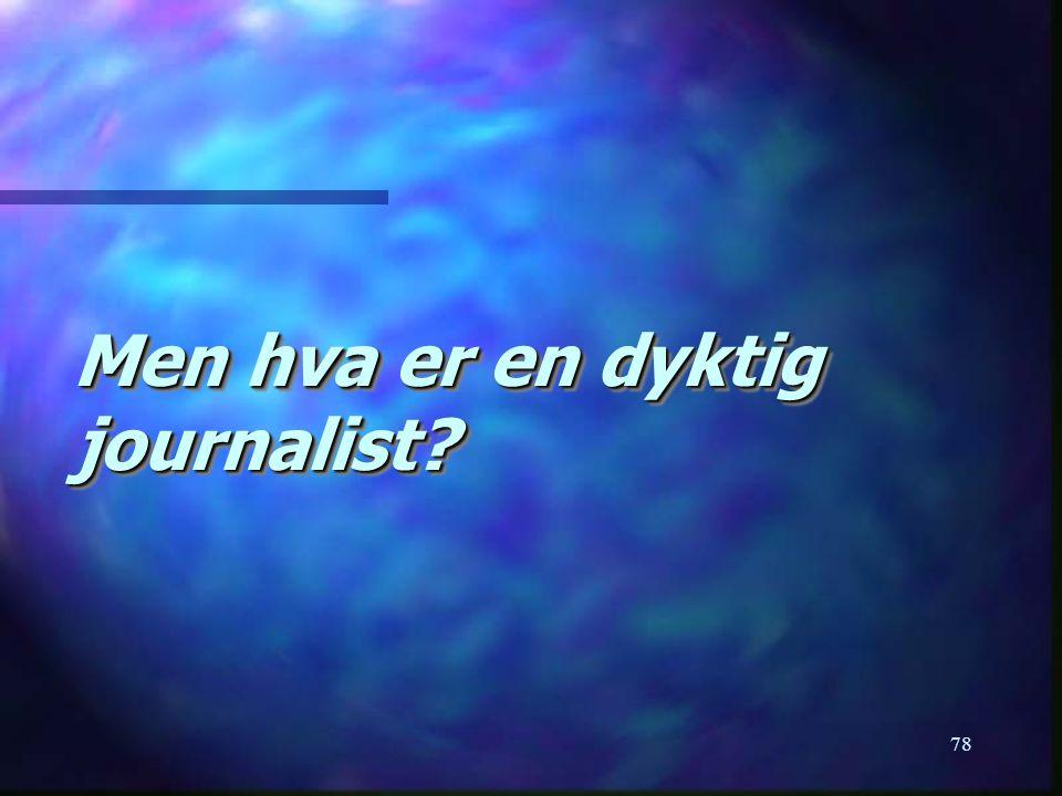 78 Men hva er en dyktig journalist?