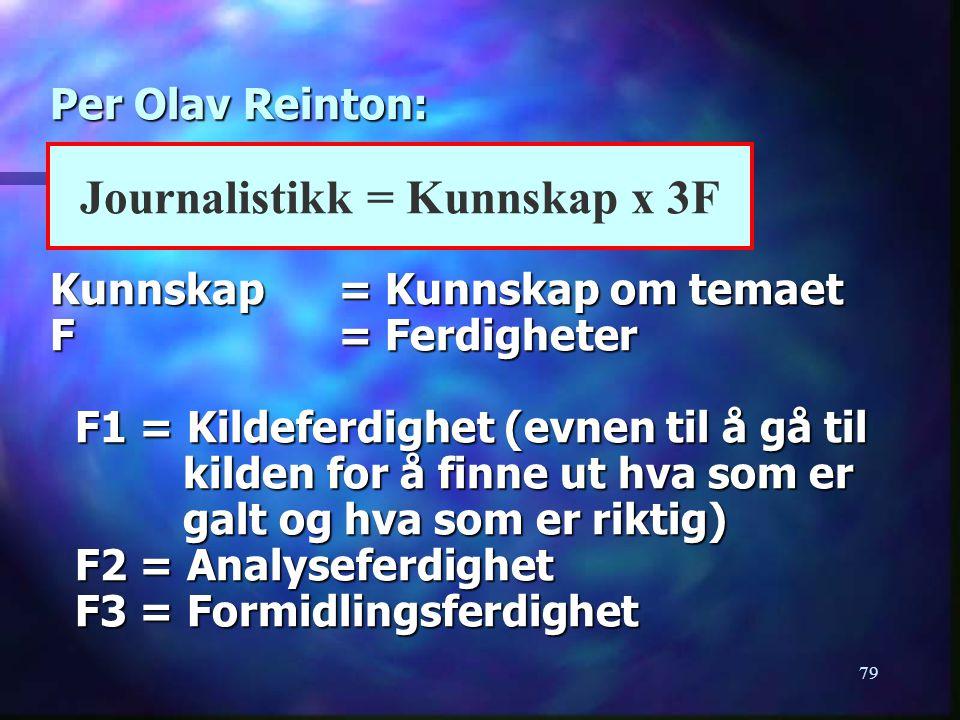 79 Per Olav Reinton: Kunnskap= Kunnskap om temaet F= Ferdigheter F1 = Kildeferdighet (evnen til å gå til kilden for å finne ut hva som er galt og hva