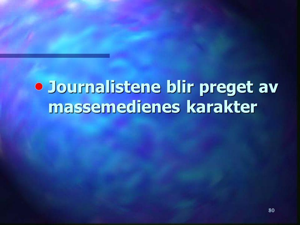 80 Journalistene blir preget av massemedienes karakter