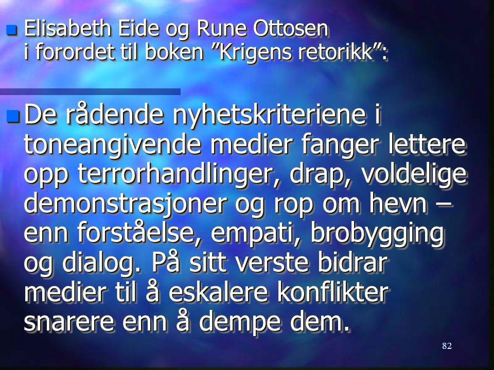 """82 n Elisabeth Eide og Rune Ottosen i forordet til boken """"Krigens retorikk"""": n De rådende nyhetskriteriene i toneangivende medier fanger lettere opp t"""