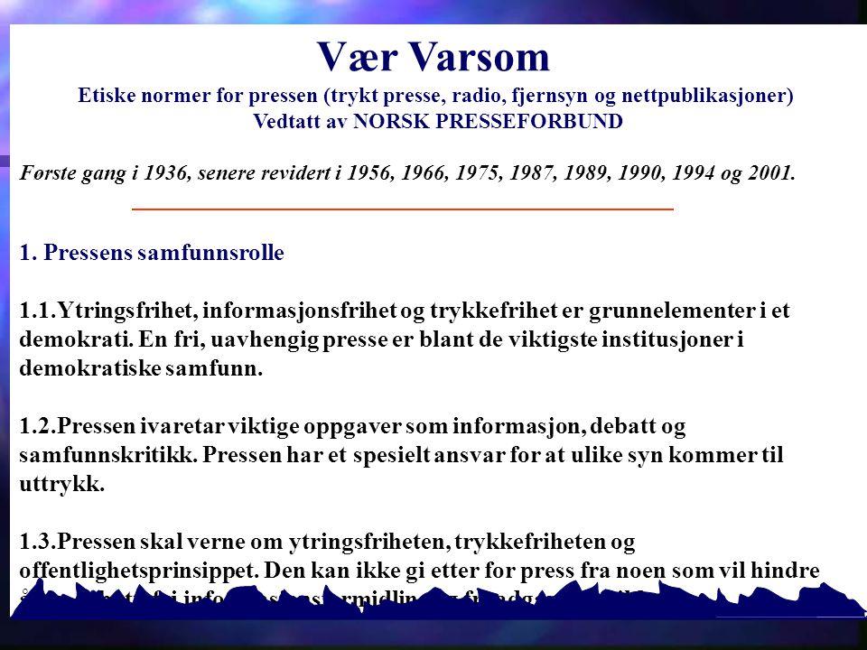 89 Vær Varsom Etiske normer for pressen (trykt presse, radio, fjernsyn og nettpublikasjoner) Vedtatt av NORSK PRESSEFORBUND Første gang i 1936, senere