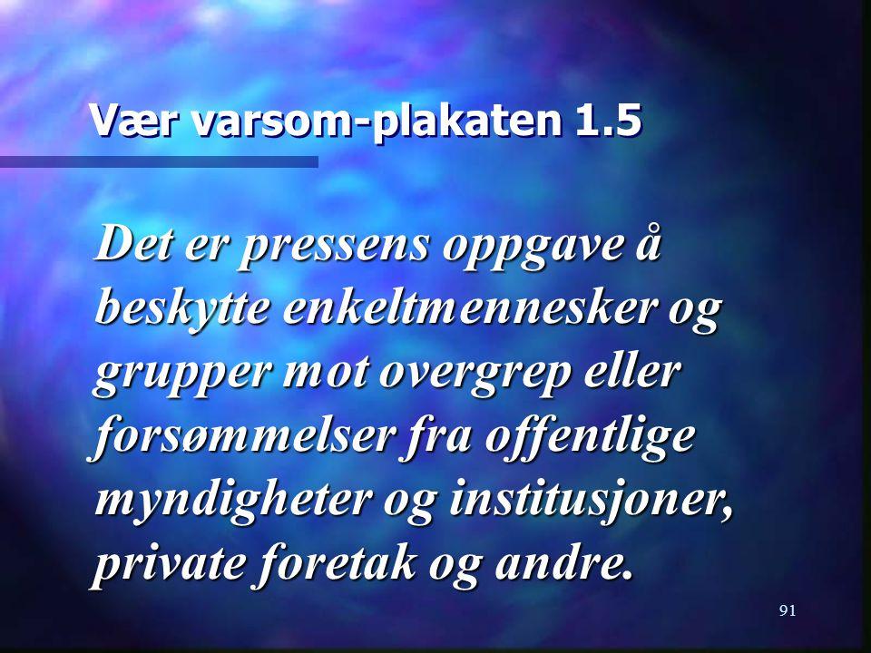91 Vær varsom-plakaten 1.5 Det er pressens oppgave å beskytte enkeltmennesker og grupper mot overgrep eller forsømmelser fra offentlige myndigheter og