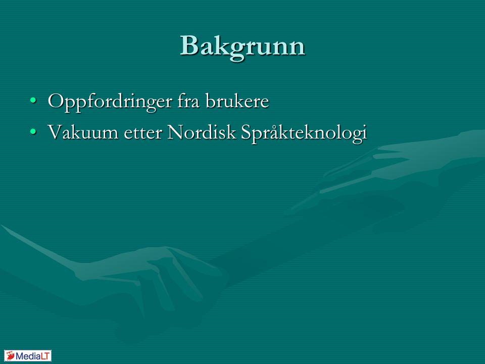 Bakgrunn Oppfordringer fra brukereOppfordringer fra brukere Vakuum etter Nordisk SpråkteknologiVakuum etter Nordisk Språkteknologi