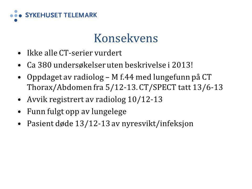 Konsekvens Ikke alle CT-serier vurdert Ca 380 undersøkelser uten beskrivelse i 2013.