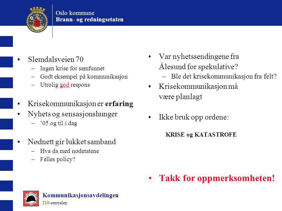 Oslo kommune Brann- og redningsetaten Kommunikasjonsavdelingen 110-sentralen Slemdalsveien 70 –Ingen krise for samfunnet –Godt eksempel på kommunikasj