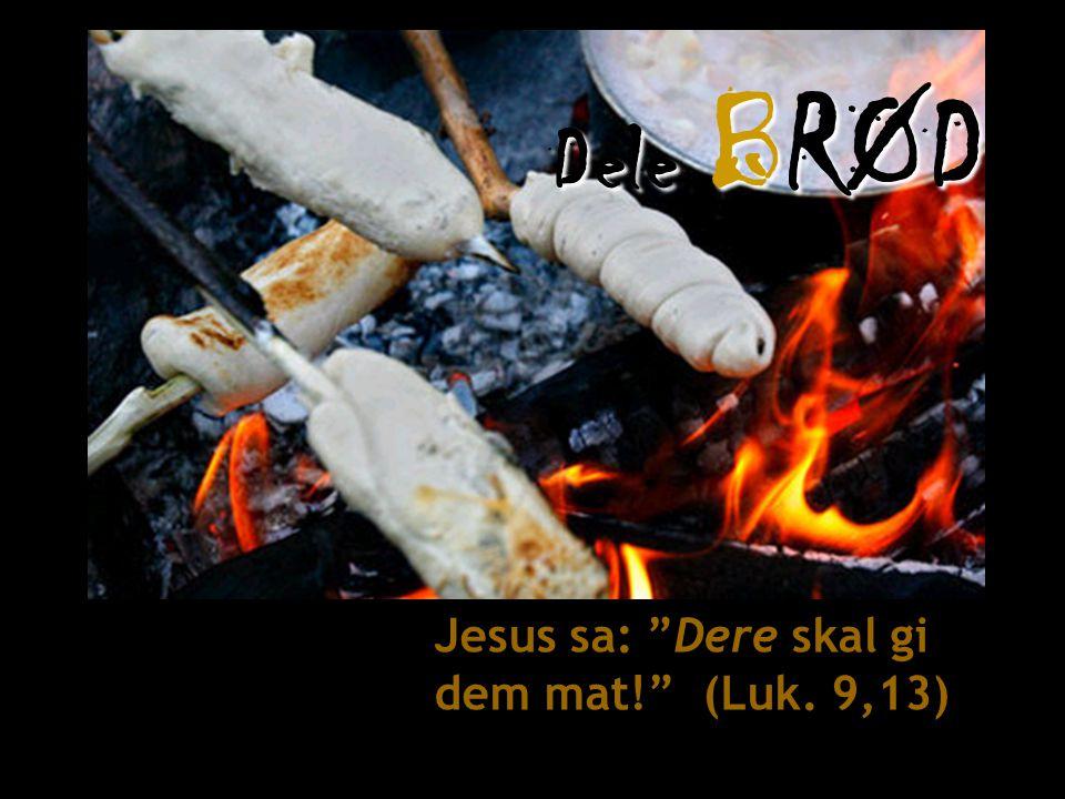 "Dele BRØD Jesus sa: ""Dere skal gi dem mat!"" (Luk. 9,13)"