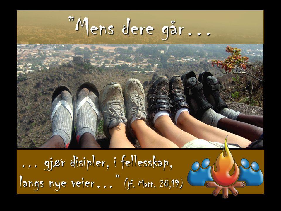 """… gjør disipler, i fellesskap, langs nye veier…"""" (jf. Matt. 28,19) """"Mens dere går…"""