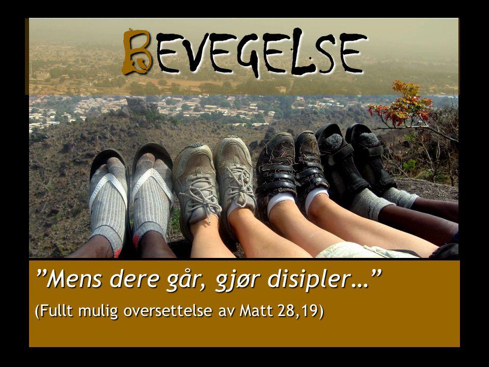 """""""Mens dere går, gjør disipler…"""" (Fullt mulig oversettelse av Matt 28,19) BEVEGELSE"""
