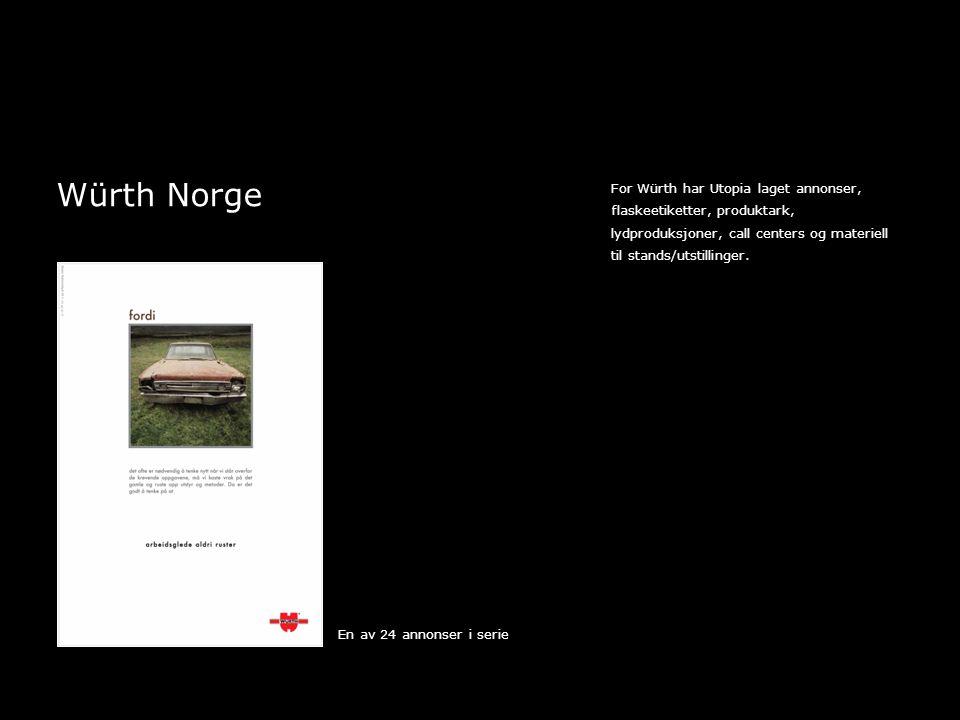 Würth Norge For Würth har Utopia laget annonser, flaskeetiketter, produktark, lydproduksjoner, call centers og materiell til stands/utstillinger.
