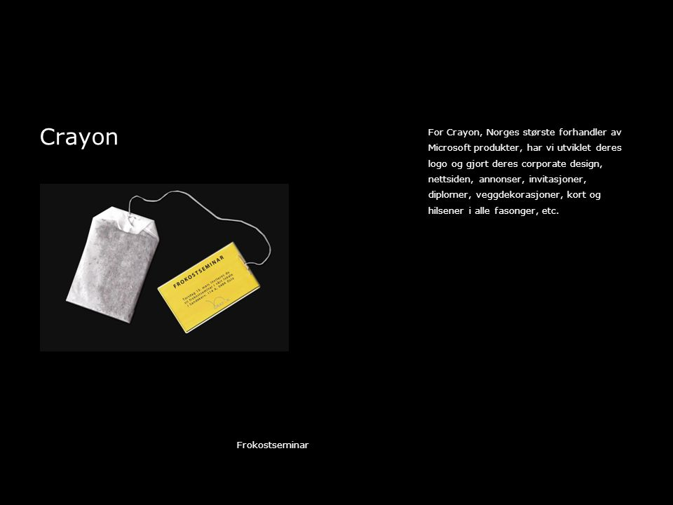 Crayon For Crayon, Norges største forhandler av Microsoft produkter, har vi utviklet deres logo og gjort deres corporate design, nettsiden, annonser, invitasjoner, diplomer, veggdekorasjoner, kort og hilsener i alle fasonger, etc.