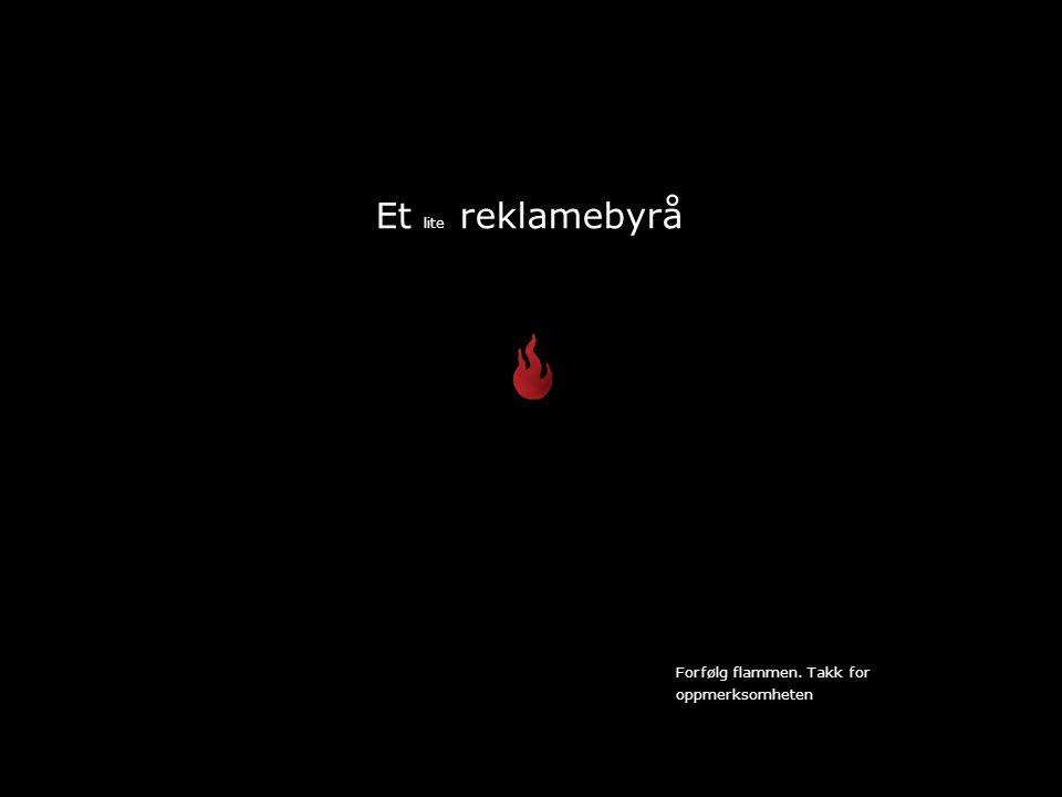 Et lite reklamebyrå Forfølg flammen. Takk for oppmerksomheten