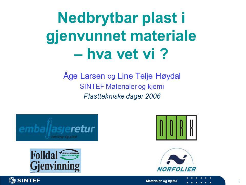 Materialer og kjemi 1 Nedbrytbar plast i gjenvunnet materiale – hva vet vi ? Åge Larsen og Line Telje Høydal SINTEF Materialer og kjemi Plasttekniske