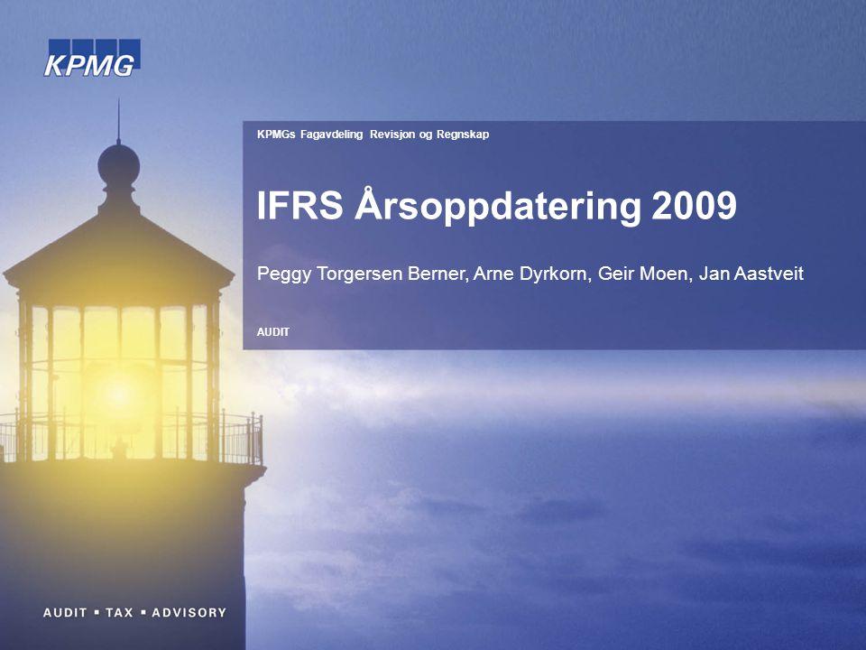 KPMGs Fagavdeling Revisjon og Regnskap AUDIT IFRS Årsoppdatering 2009 Peggy Torgersen Berner, Arne Dyrkorn, Geir Moen, Jan Aastveit
