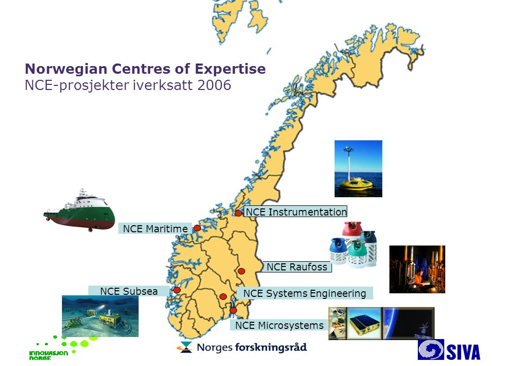 Norwegian Centres of Expertise NCE-prosjekter iverksatt 2006 NCE Subsea NCE Microsystems NCE Raufoss NCE Systems Engineering NCE Maritime NCE Instrume
