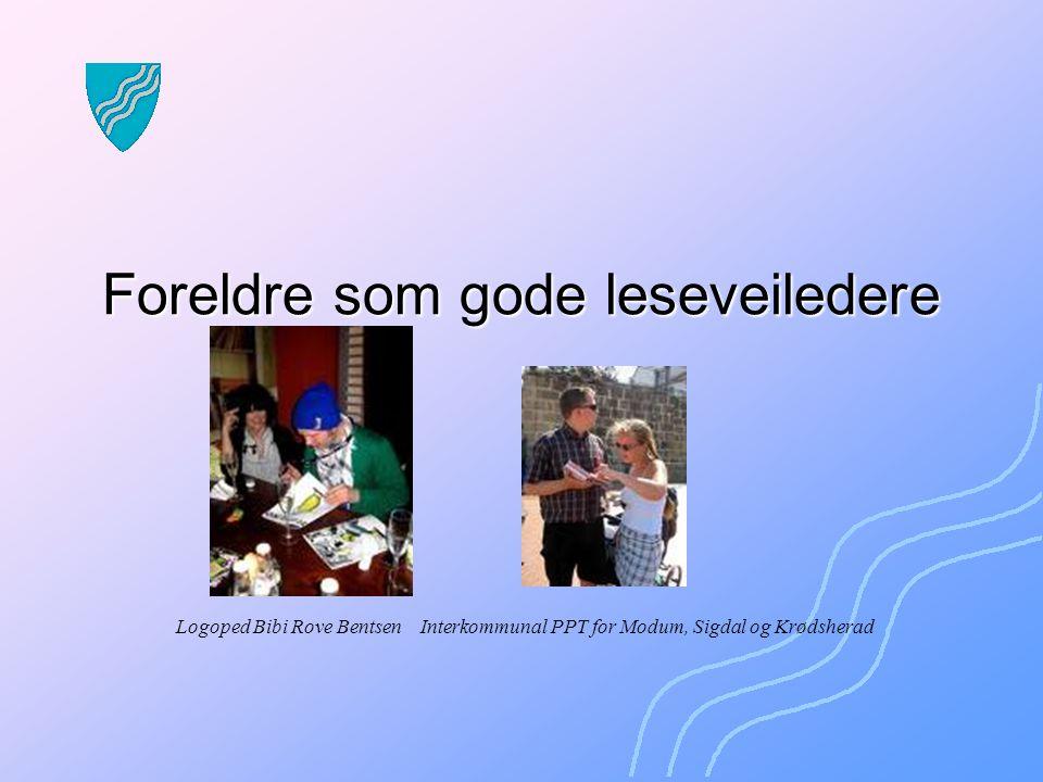 Foreldre som gode leseveiledere Logoped Bibi Rove Bentsen Interkommunal PPT for Modum, Sigdal og Krødsherad