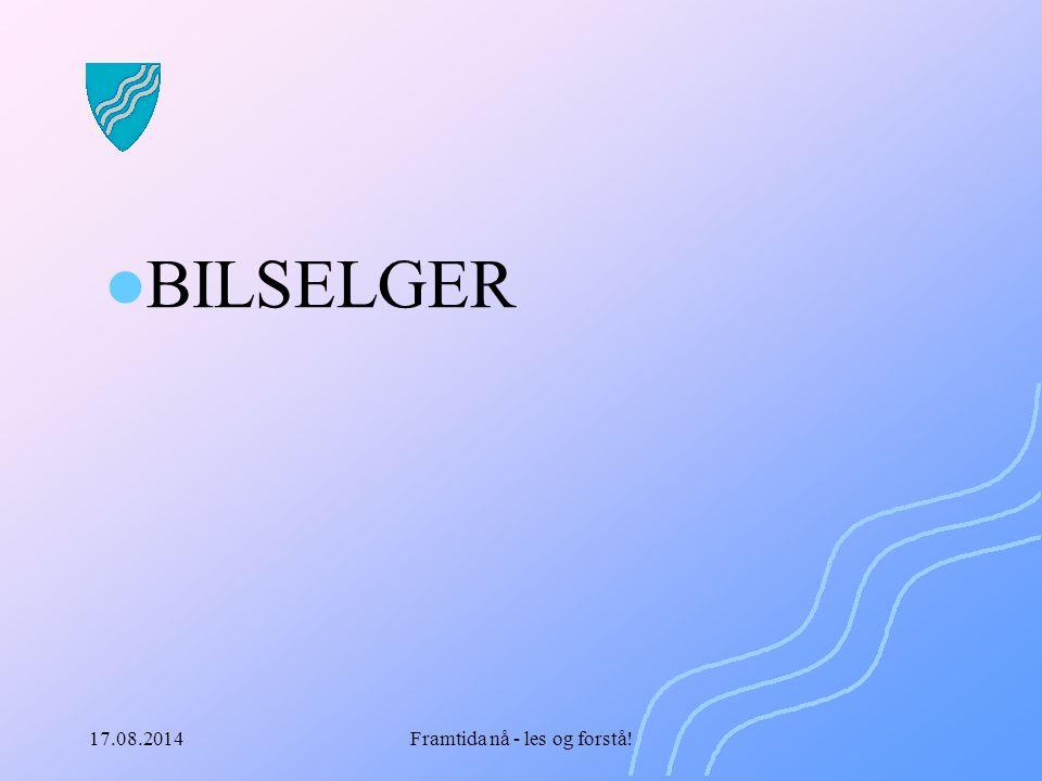 17.08.2014Framtida nå - les og forstå! BILSELGER
