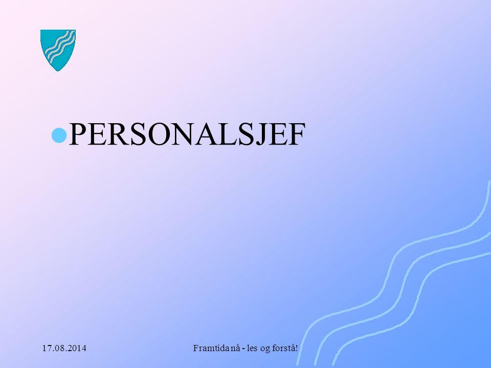 17.08.2014Framtida nå - les og forstå! PERSONALSJEF