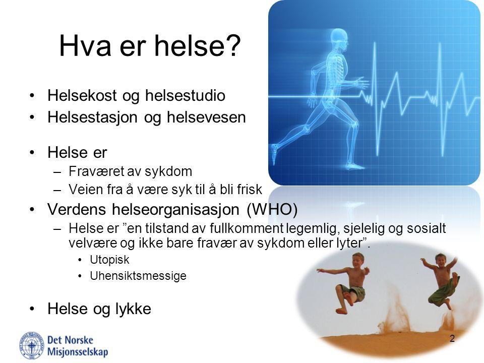 Hva er helse? Helsekost og helsestudio Helsestasjon og helsevesen Helse er –Fraværet av sykdom –Veien fra å være syk til å bli frisk Verdens helseorga