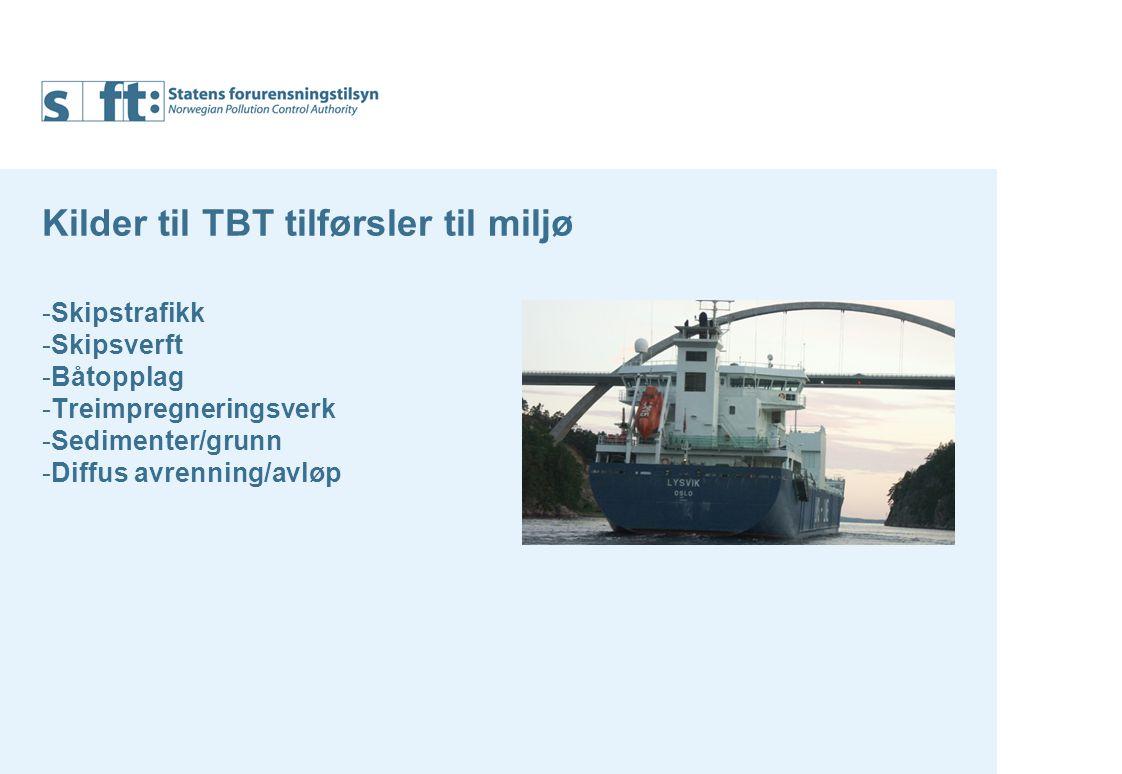 Kilder til TBT tilførsler til miljø -Skipstrafikk -Skipsverft -Båtopplag -Treimpregneringsverk -Sedimenter/grunn -Diffus avrenning/avløp