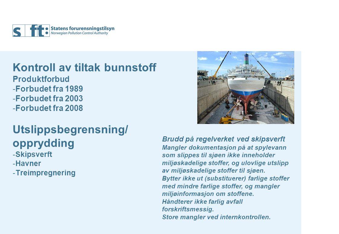 Kontroll av tiltak bunnstoff Produktforbud -Forbudet fra 1989 -Forbudet fra 2003 -Forbudet fra 2008 Utslippsbegrensning/ opprydding -Skipsverft -Havner -Treimpregnering Brudd på regelverket ved skipsverft Mangler dokumentasjon på at spylevann som slippes til sjøen ikke inneholder miljøskadelige stoffer, og ulovlige utslipp av miljøskadelige stoffer til sjøen.