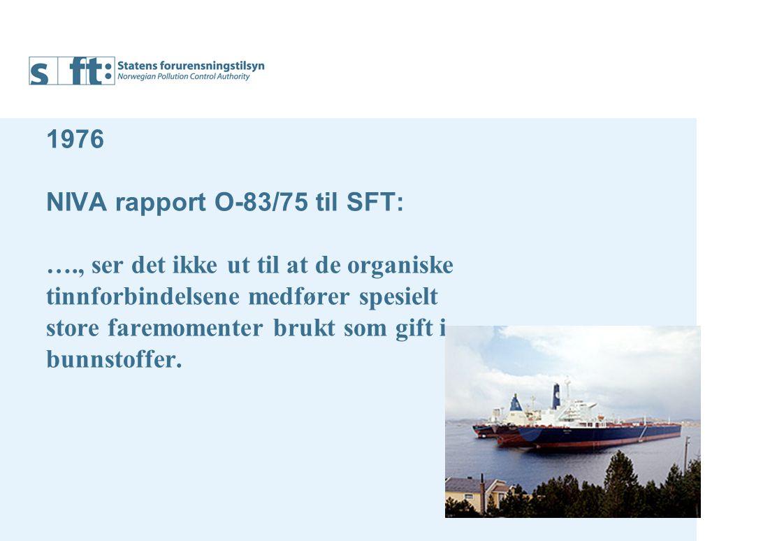 1976 NIVA rapport O-83/75 til SFT: …., ser det ikke ut til at de organiske tinnforbindelsene medfører spesielt store faremomenter brukt som gift i bunnstoffer.