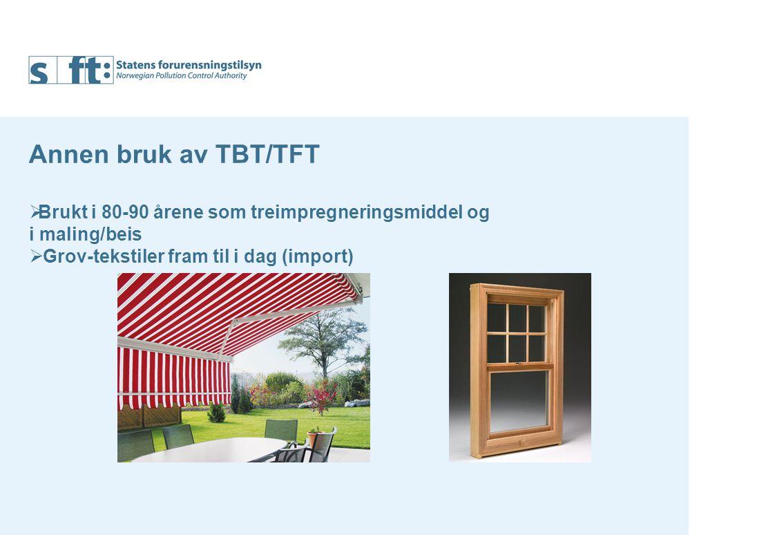 Omfanget av TBT/TFT bruk i Norge År /Tonn19851990199520002005 Bunnstoff skip122328250 Bunnstoff mindre båter 130,5--0 Notimpregnering33---0 Treimpregnering15 1230 Maling/beis?30 20