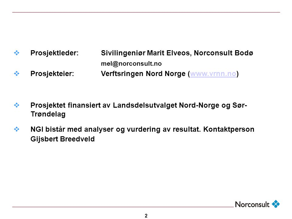 2  Prosjektleder: Sivilingeniør Marit Elveos, Norconsult Bodø mel@norconsult.no  Prosjekteier:Verftsringen Nord Norge (www.vrnn.no)www.vrnn.no  Pro