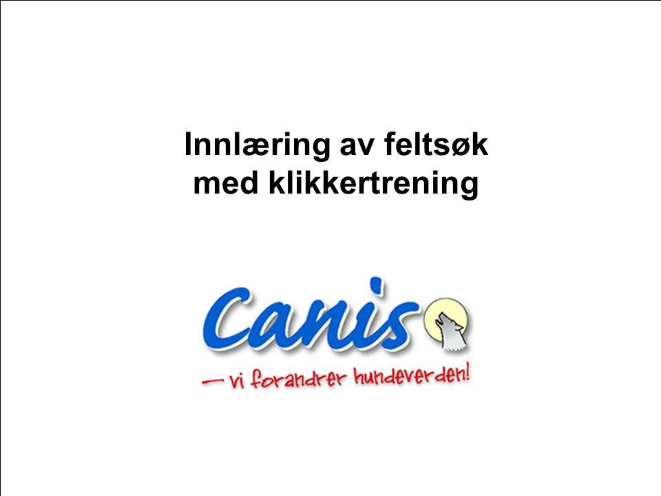 Copyright Canis AS 2007 Innlæring av feltsøk med klikkertrening