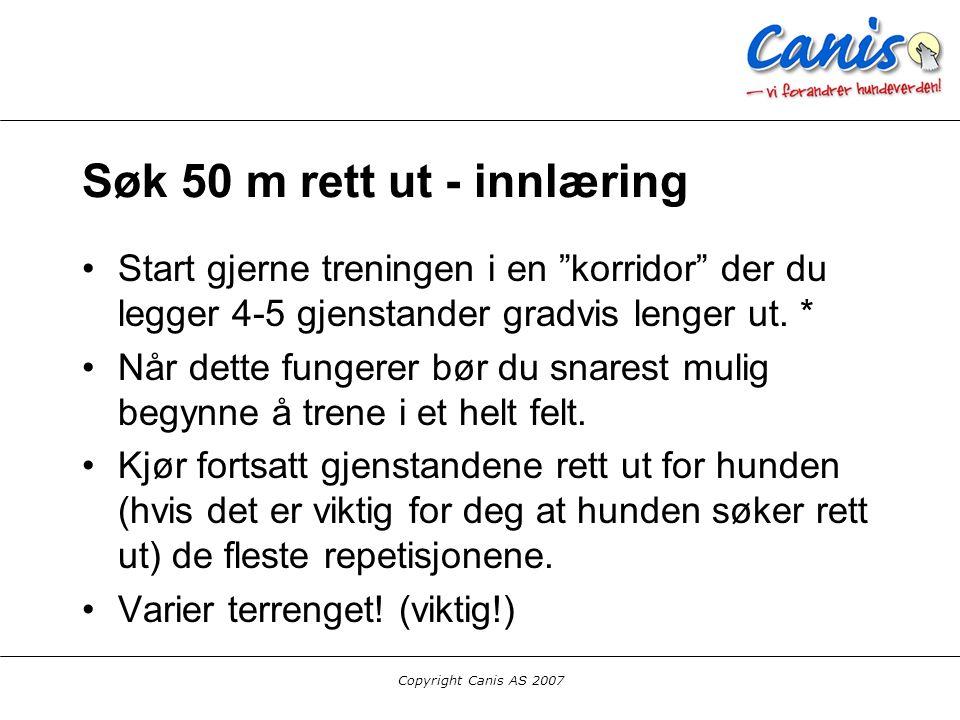 """Copyright Canis AS 2007 Søk 50 m rett ut - innlæring Start gjerne treningen i en """"korridor"""" der du legger 4-5 gjenstander gradvis lenger ut. * Når det"""