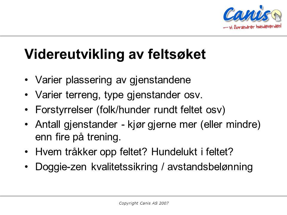 Copyright Canis AS 2007 Videreutvikling av feltsøket Varier plassering av gjenstandene Varier terreng, type gjenstander osv. Forstyrrelser (folk/hunde