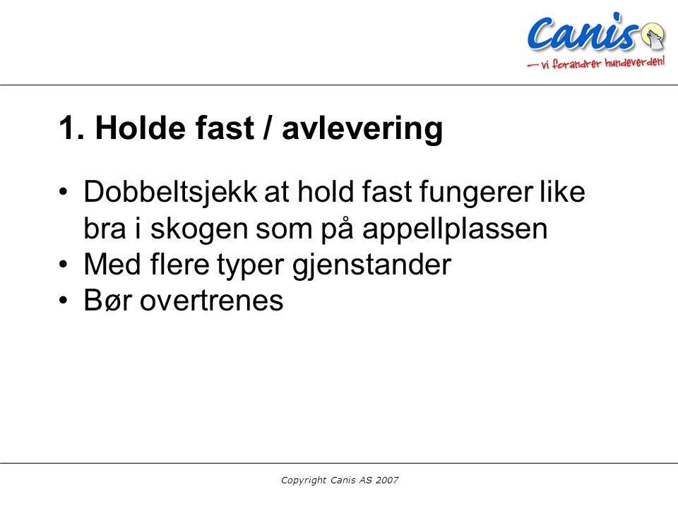 Copyright Canis AS 2007 1. Holde fast / avlevering Dobbeltsjekk at hold fast fungerer like bra i skogen som på appellplassen Med flere typer gjenstand
