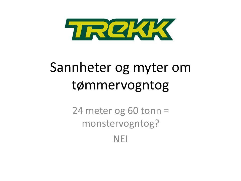 Sannheter og myter om tømmervogntog 24 meter og 60 tonn = monstervogntog? NEI