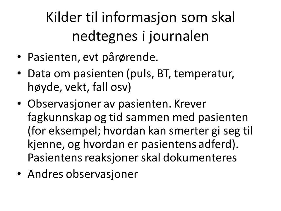 Kilder til informasjon som skal nedtegnes i journalen Pasienten, evt pårørende. Data om pasienten (puls, BT, temperatur, høyde, vekt, fall osv) Observ