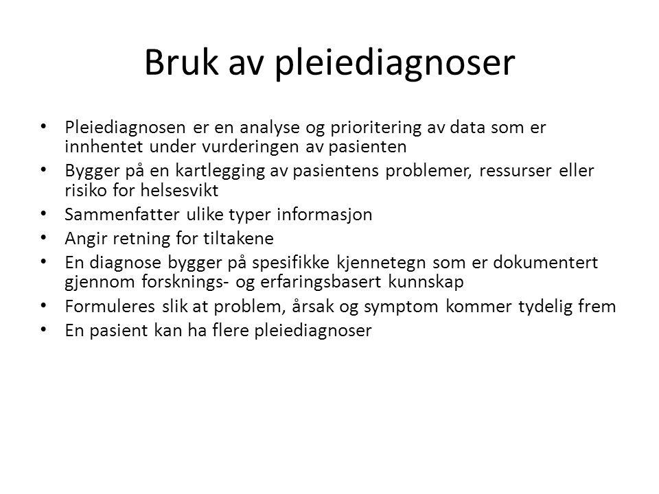 Bruk av pleiediagnoser Pleiediagnosen er en analyse og prioritering av data som er innhentet under vurderingen av pasienten Bygger på en kartlegging a