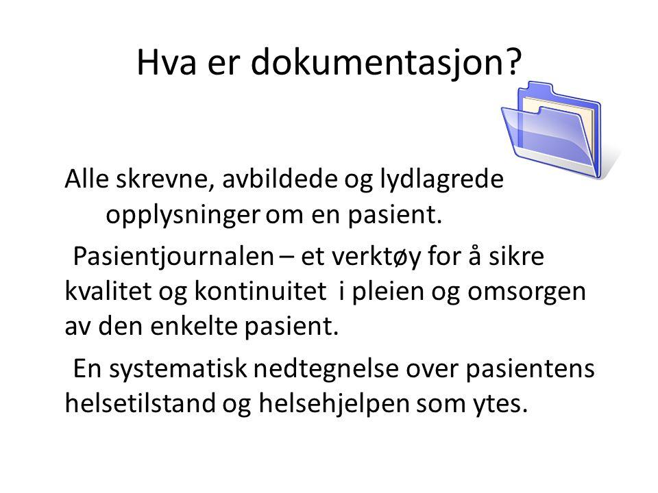 Hva er dokumentasjon? Alle skrevne, avbildede og lydlagrede opplysninger om en pasient. Pasientjournalen – et verktøy for å sikre kvalitet og kontinui
