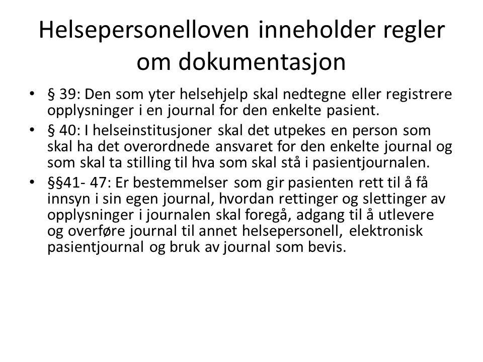 Helsepersonelloven inneholder regler om dokumentasjon § 39: Den som yter helsehjelp skal nedtegne eller registrere opplysninger i en journal for den e